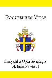 Encyklika Ojca Świętego bł. Jana Pawła II EVANGELIUM VITAE